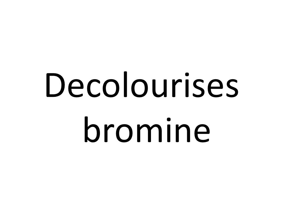 Decolourises bromine