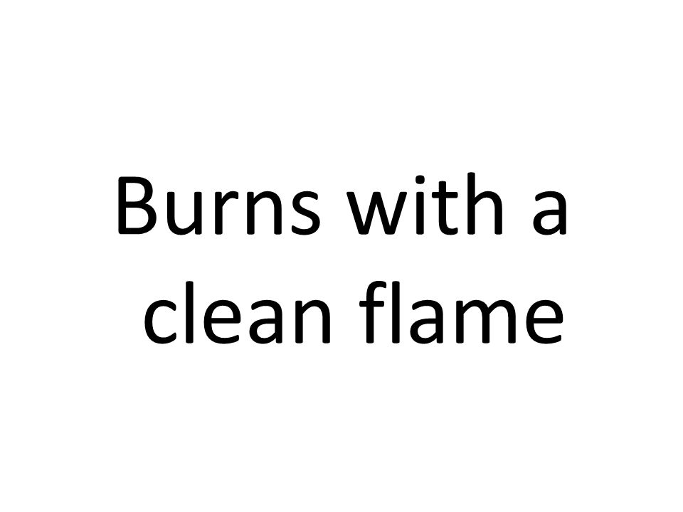Burns with a clean flame