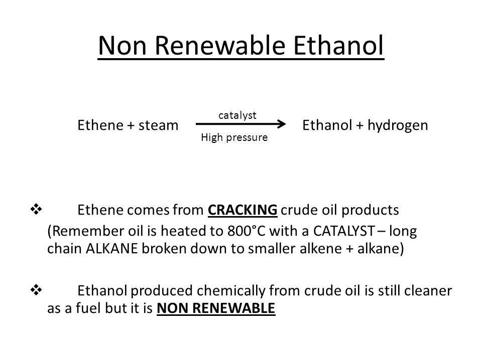 Non Renewable Ethanol Ethene + steam Ethanol + hydrogen