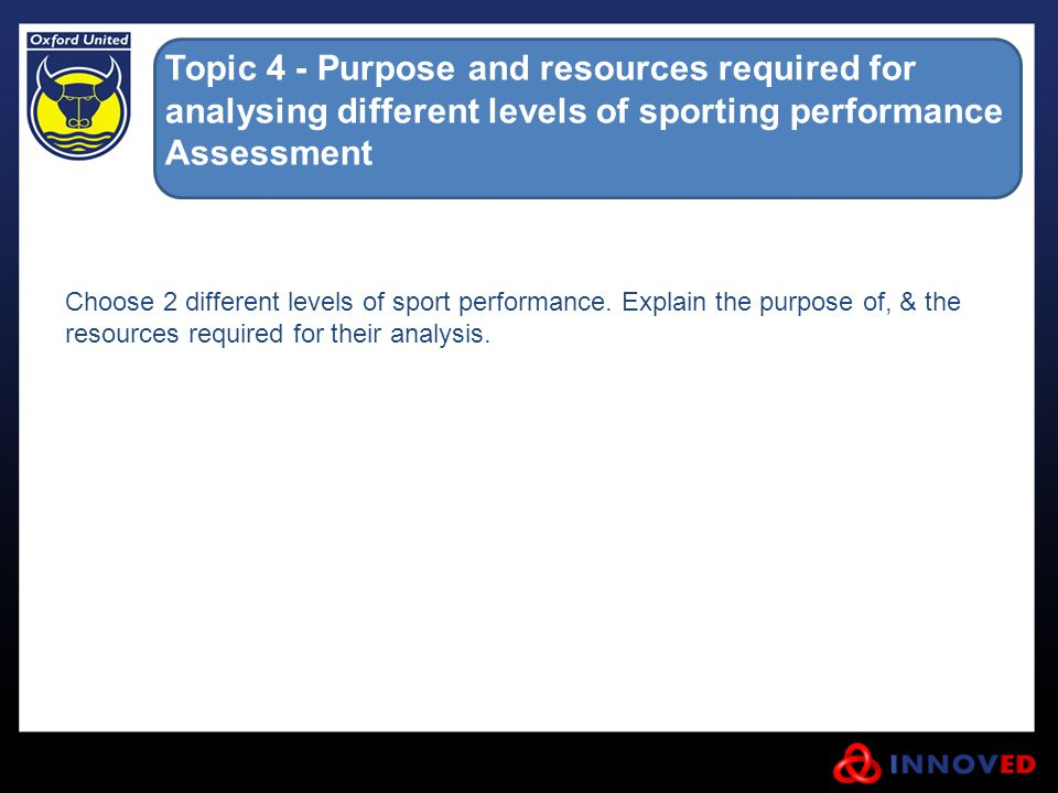 Topic 4 - Purpose and resources required for analysing different levels of sporting performance