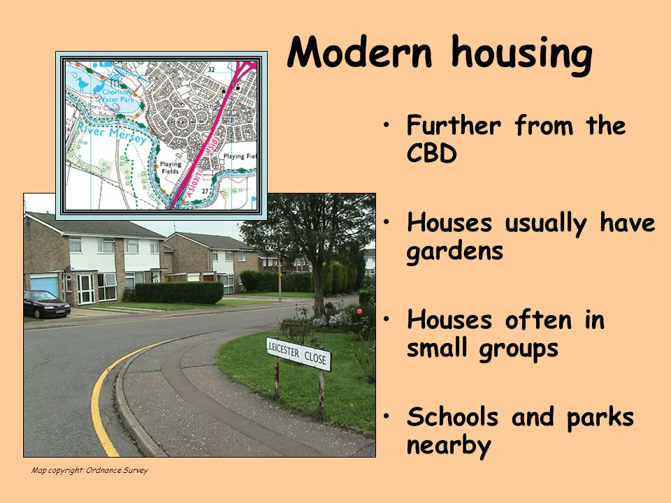 Modern housing Further from the CBD Houses usually have gardens