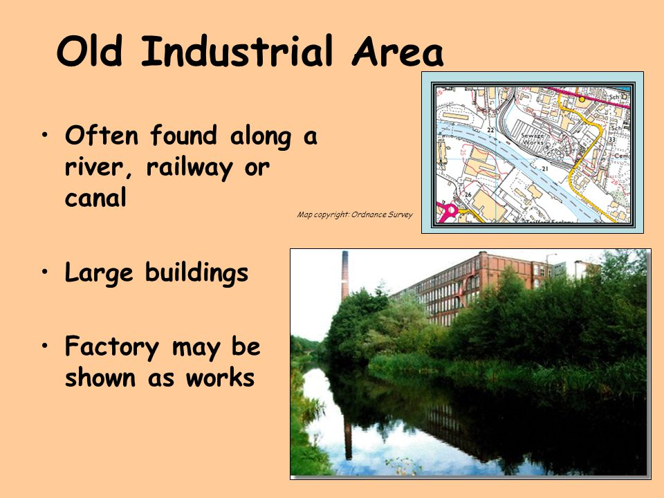 Old Industrial Area Often found along a river, railway or canal