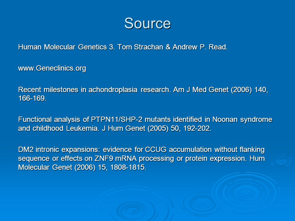 Source Human Molecular Genetics 3. Tom Strachan & Andrew P. Read.