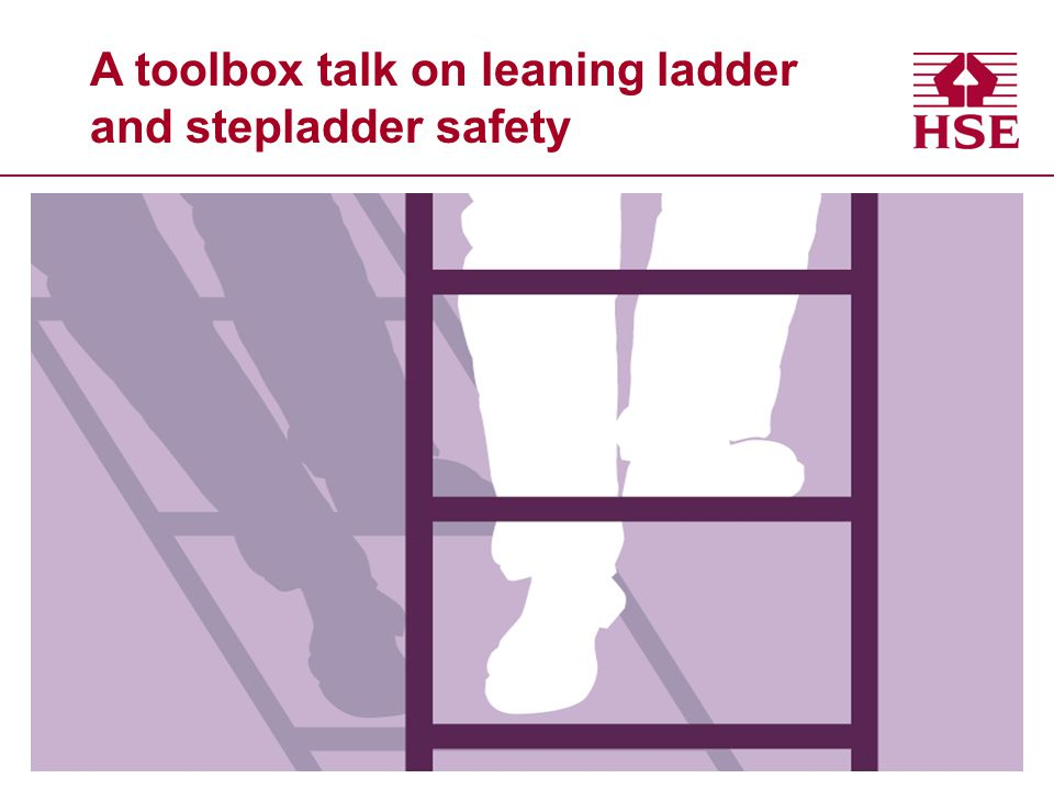 A toolbox talk on leaning ladder