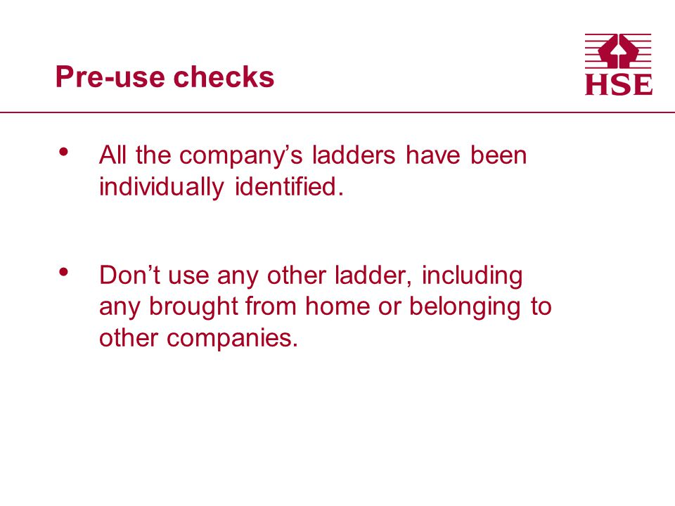 Pre-use checks All the company's ladders have been individually identified.