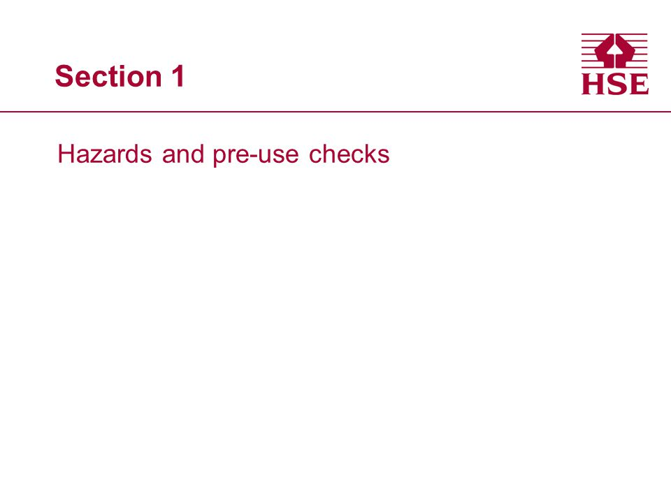 Section 1 Hazards and pre-use checks