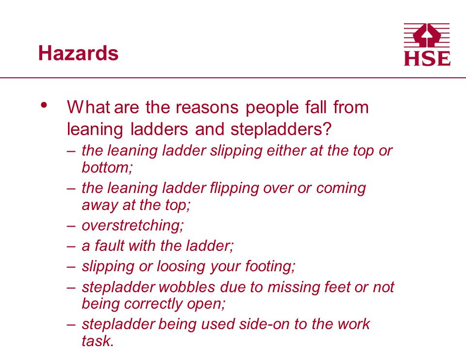 Hazards What are the reasons people fall from leaning ladders and stepladders the leaning ladder slipping either at the top or bottom;