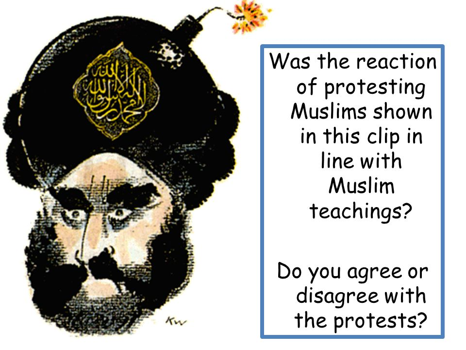 Was the reaction of protesting Muslims shown in this clip in line with Muslim teachings.