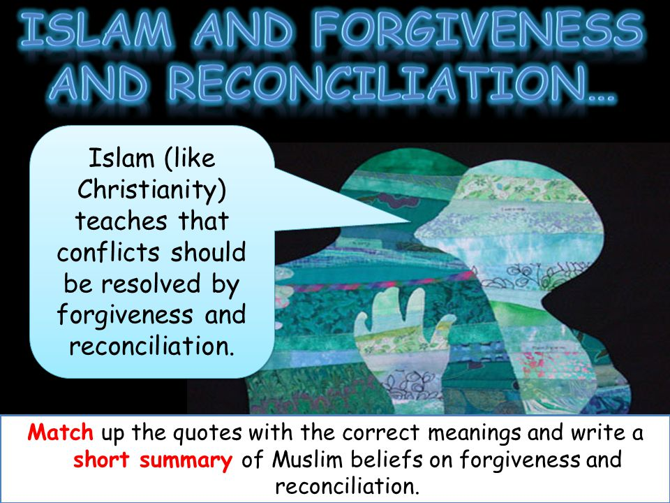 Islam and forgiveness and reconciliation…