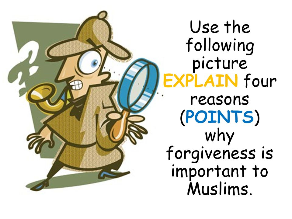 Use the following picture EXPLAIN four reasons (POINTS) why forgiveness is important to Muslims.
