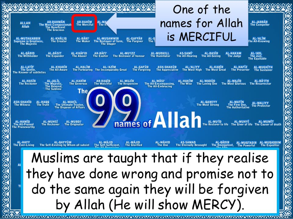 One of the names for Allah is MERCIFUL