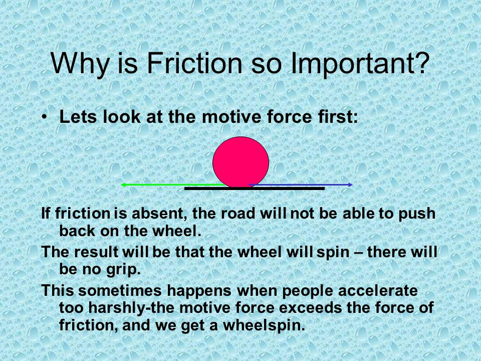 Why is Friction so Important