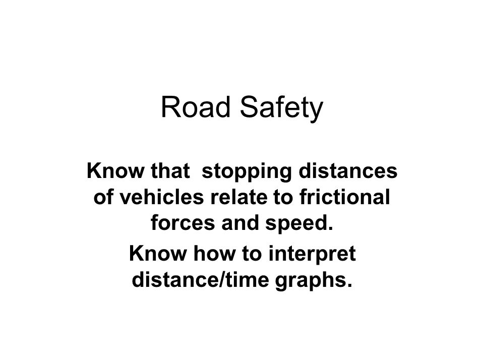 Know how to interpret distance/time graphs.
