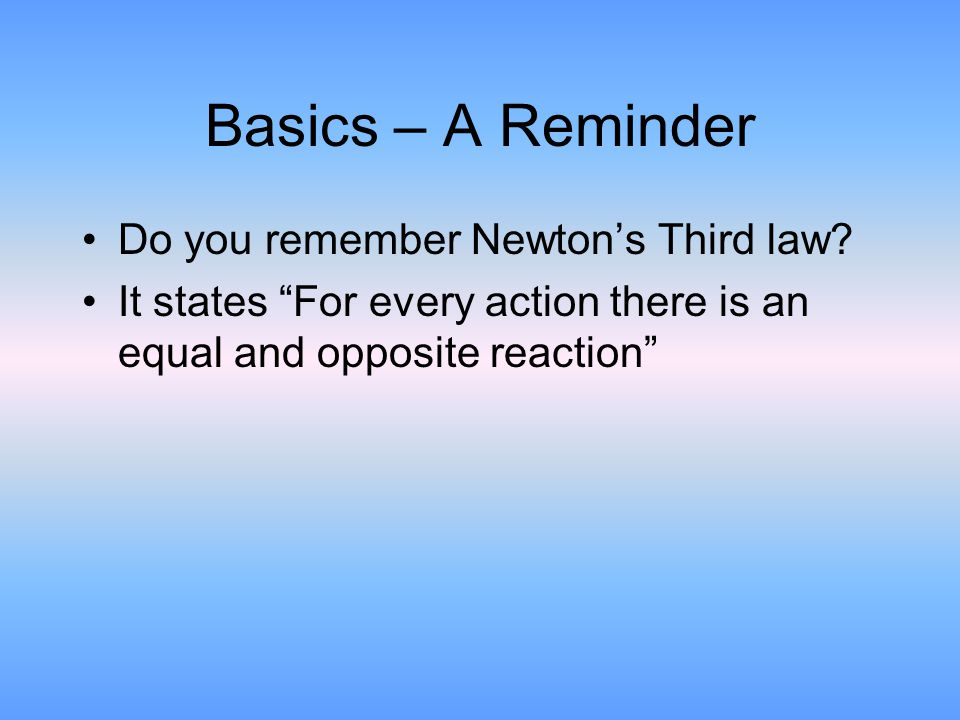 Basics – A Reminder Do you remember Newton's Third law