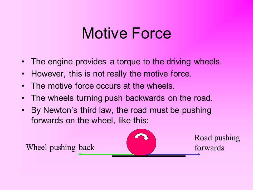 Motive Force The engine provides a torque to the driving wheels.