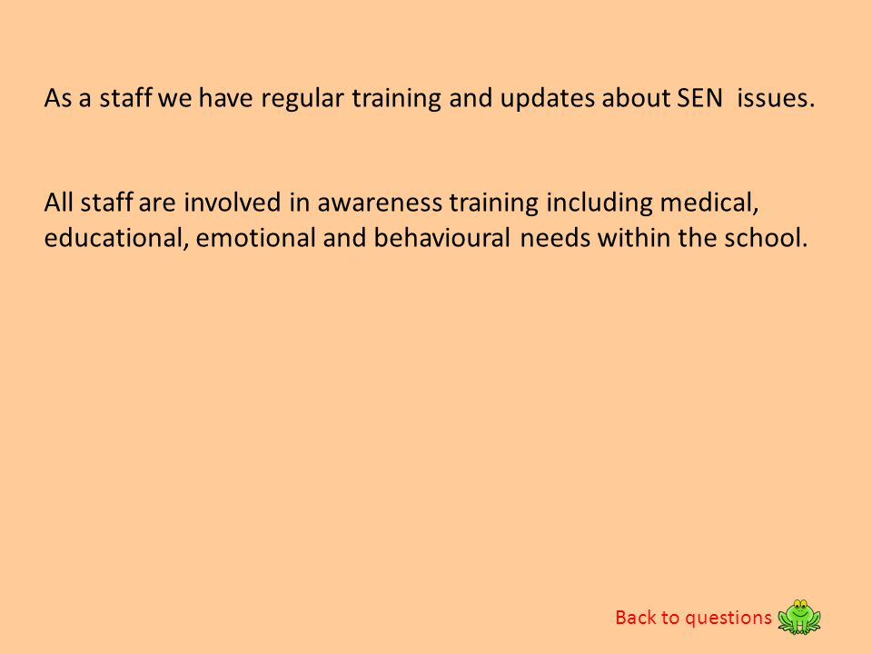 As a staff we have regular training and updates about SEN issues.