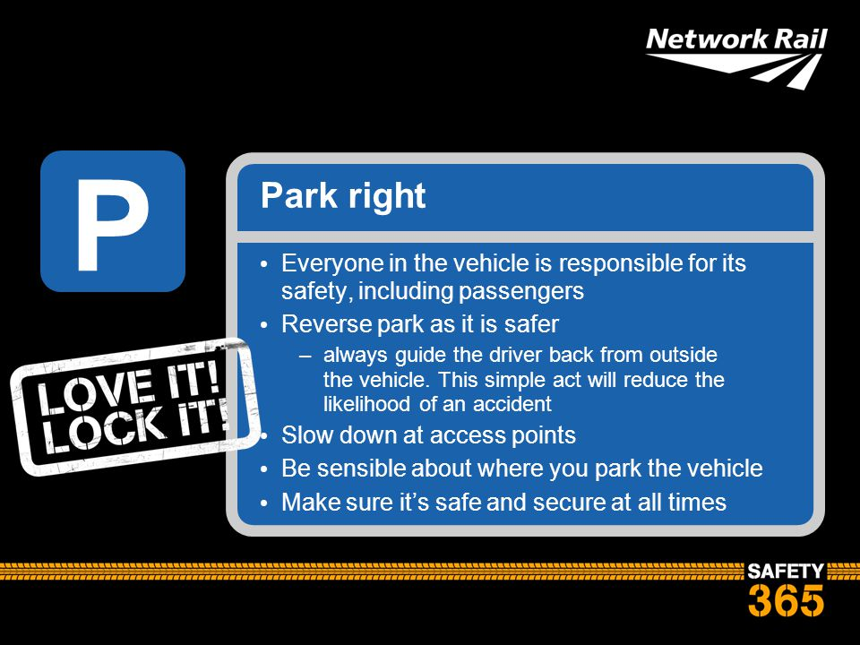 P Park right. Everyone in the vehicle is responsible for its safety, including passengers. Reverse park as it is safer.