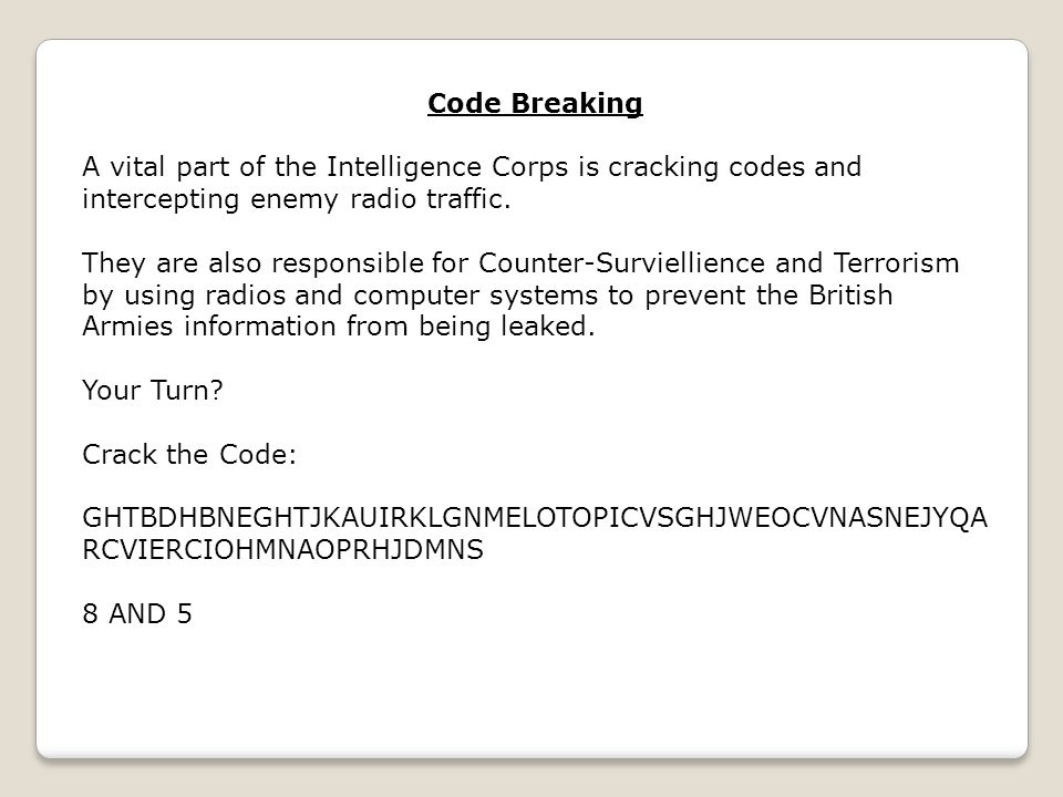 Code Breaking A vital part of the Intelligence Corps is cracking codes and intercepting enemy radio traffic.