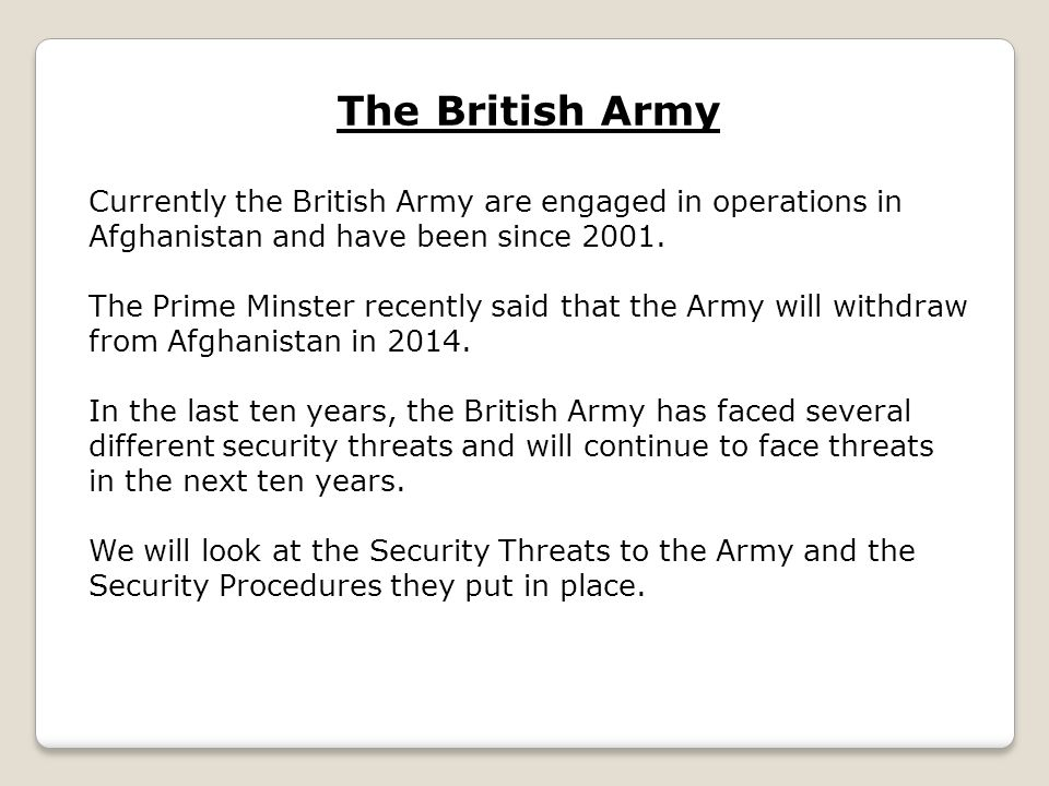 The British Army Currently the British Army are engaged in operations in Afghanistan and have been since 2001.