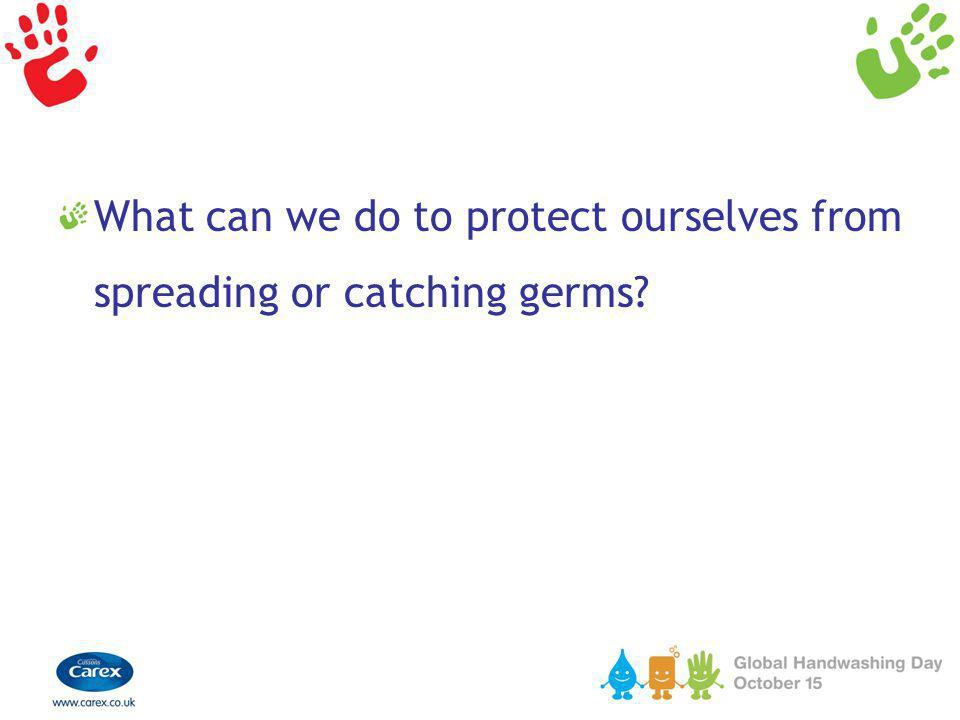 What can we do to protect ourselves from spreading or catching germs