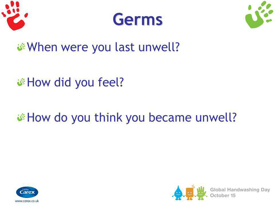 Germs When were you last unwell How did you feel