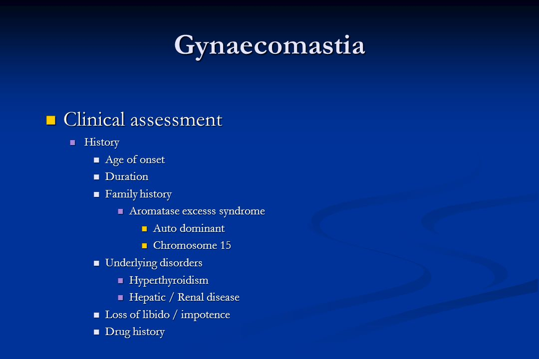 Gynaecomastia Clinical assessment History Age of onset Duration