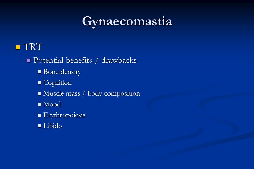 Gynaecomastia TRT Potential benefits / drawbacks Bone density