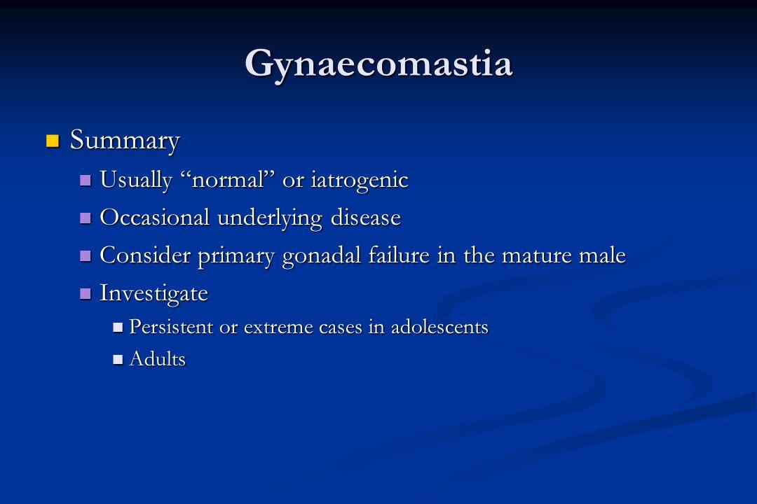 Gynaecomastia Summary Usually normal or iatrogenic