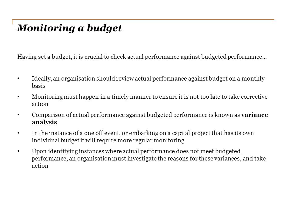 Monitoring a budget Having set a budget, it is crucial to check actual performance against budgeted performance...