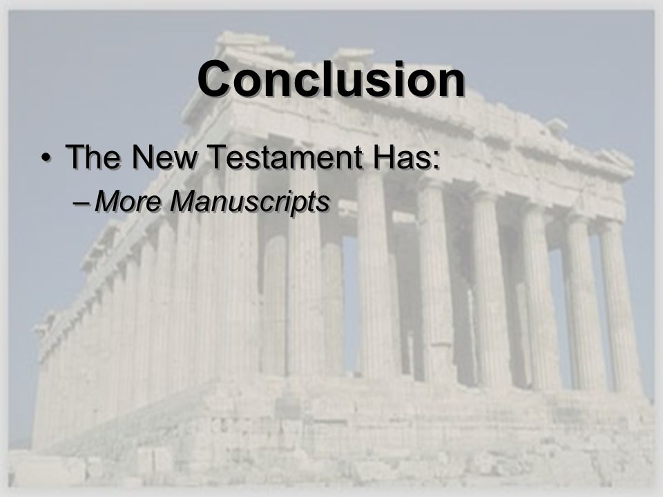 Conclusion The New Testament Has: More Manuscripts