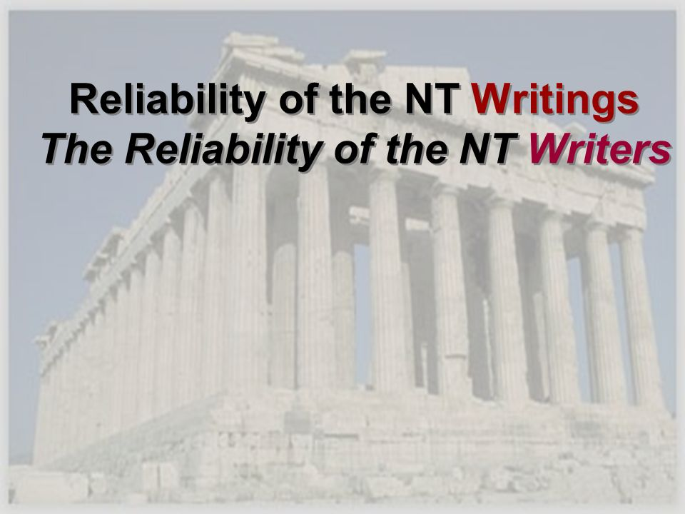 Reliability of the NT Writings The Reliability of the NT Writers