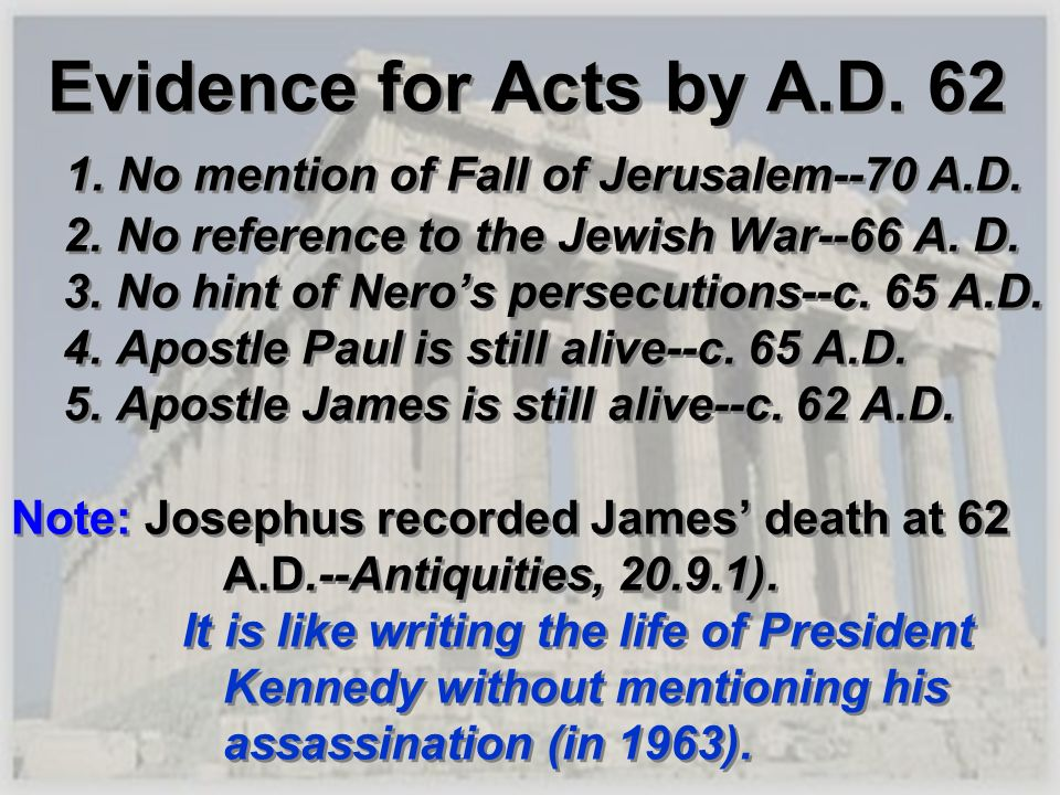 Evidence for Acts by A. D. 62 1. No mention of Fall of Jerusalem--70 A