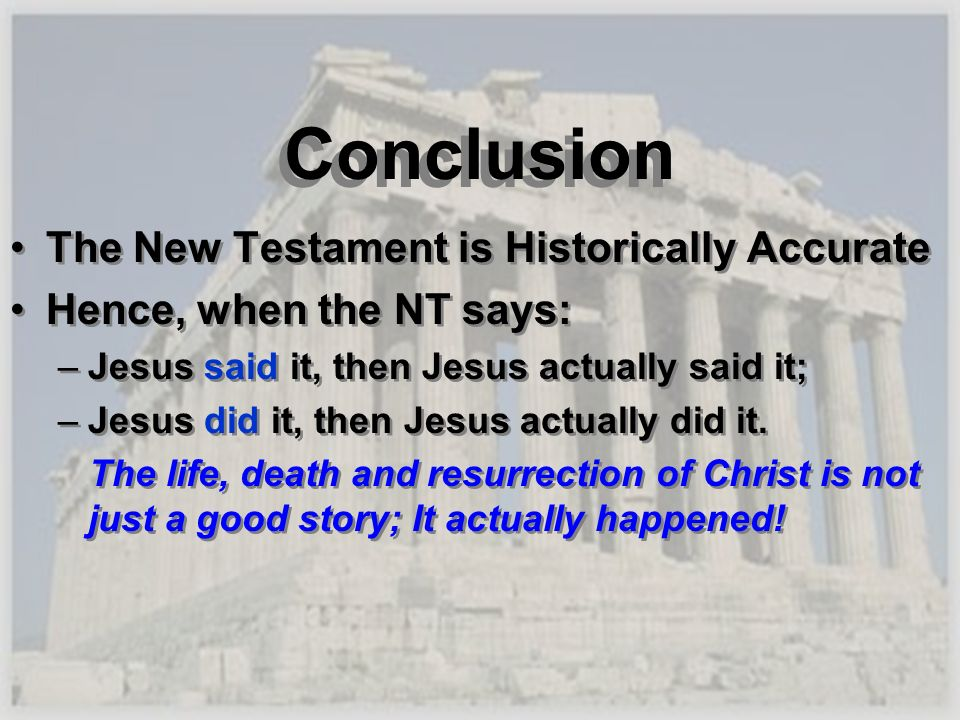 Conclusion The New Testament is Historically Accurate