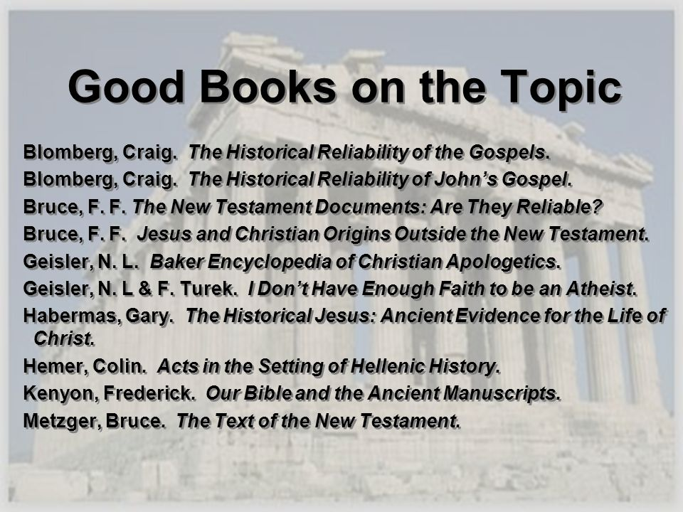 Good Books on the Topic Blomberg, Craig. The Historical Reliability of the Gospels. Blomberg, Craig. The Historical Reliability of John's Gospel.