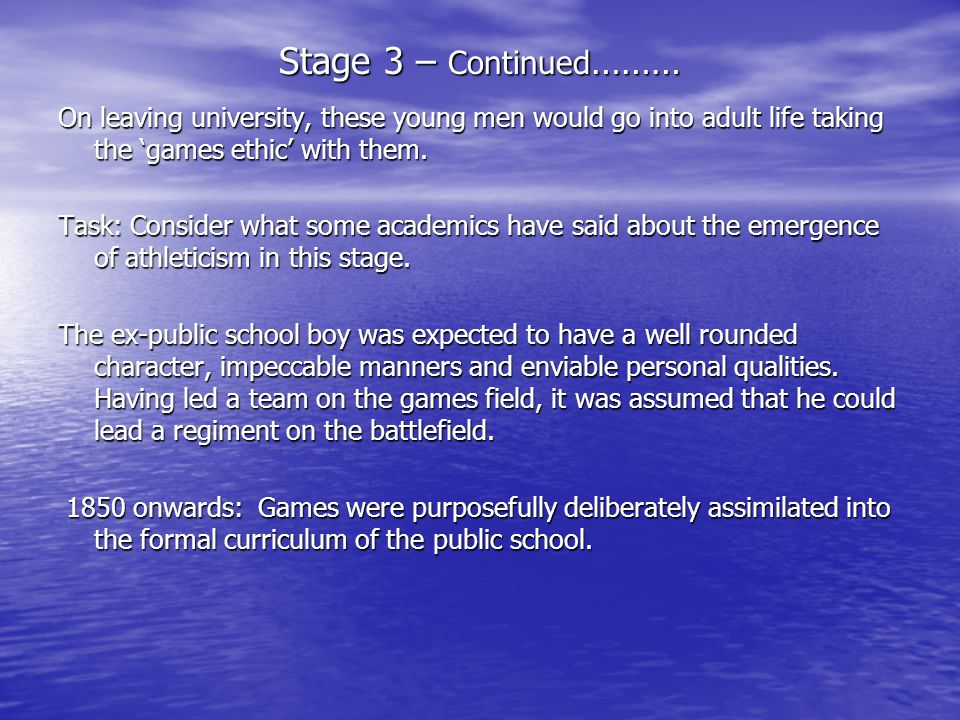 Stage 3 – Continued……… On leaving university, these young men would go into adult life taking the 'games ethic' with them.