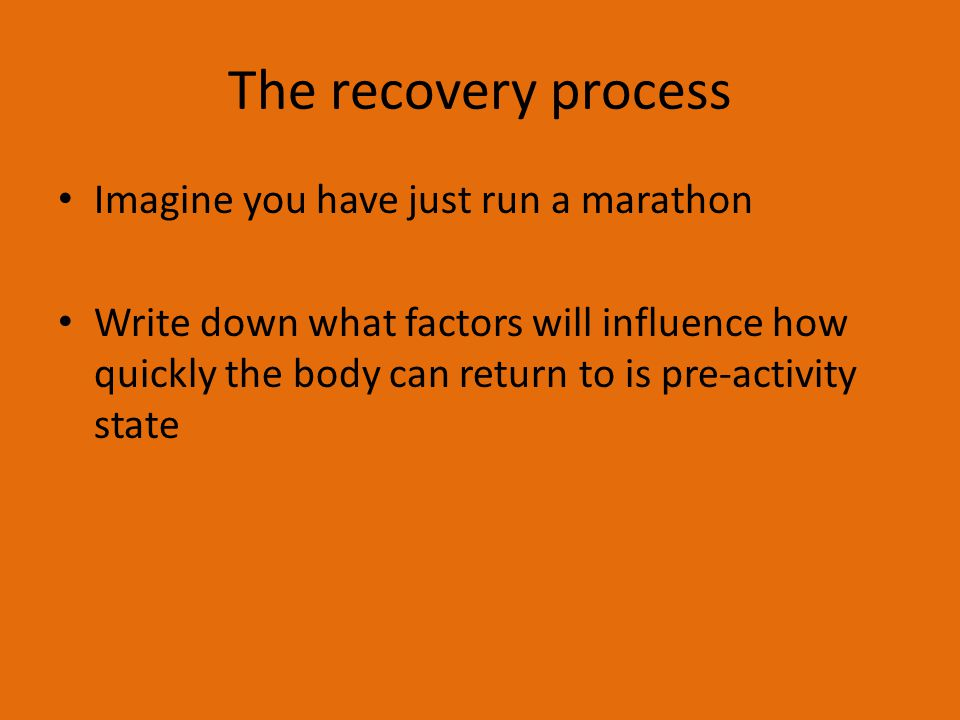 The recovery process Imagine you have just run a marathon