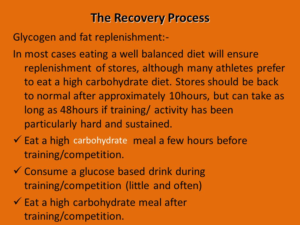 The Recovery Process Glycogen and fat replenishment:-