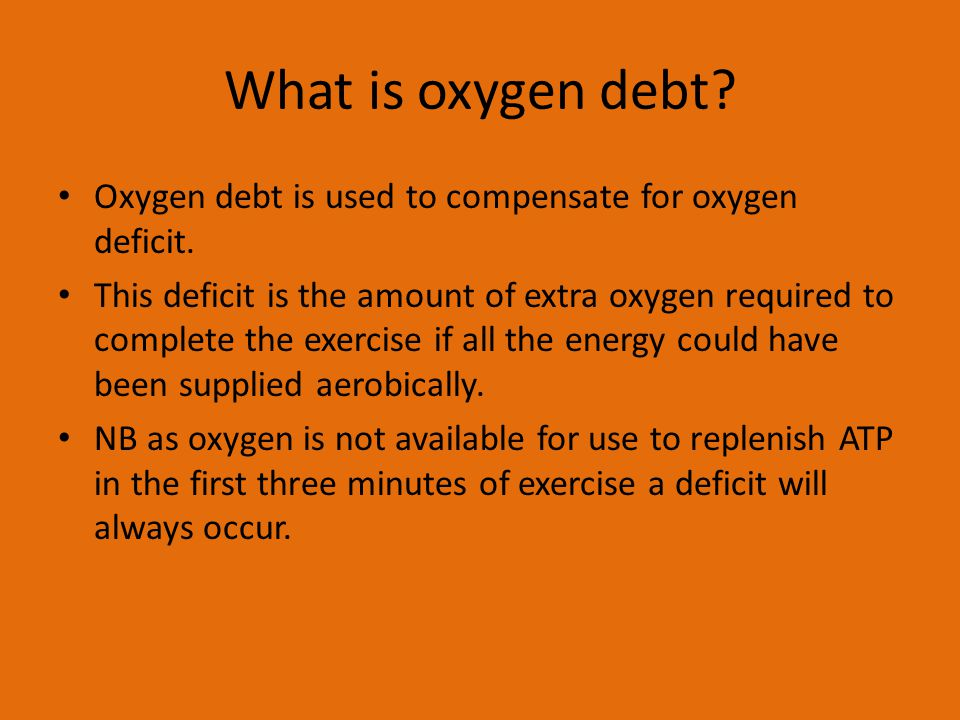 What is oxygen debt Oxygen debt is used to compensate for oxygen deficit.