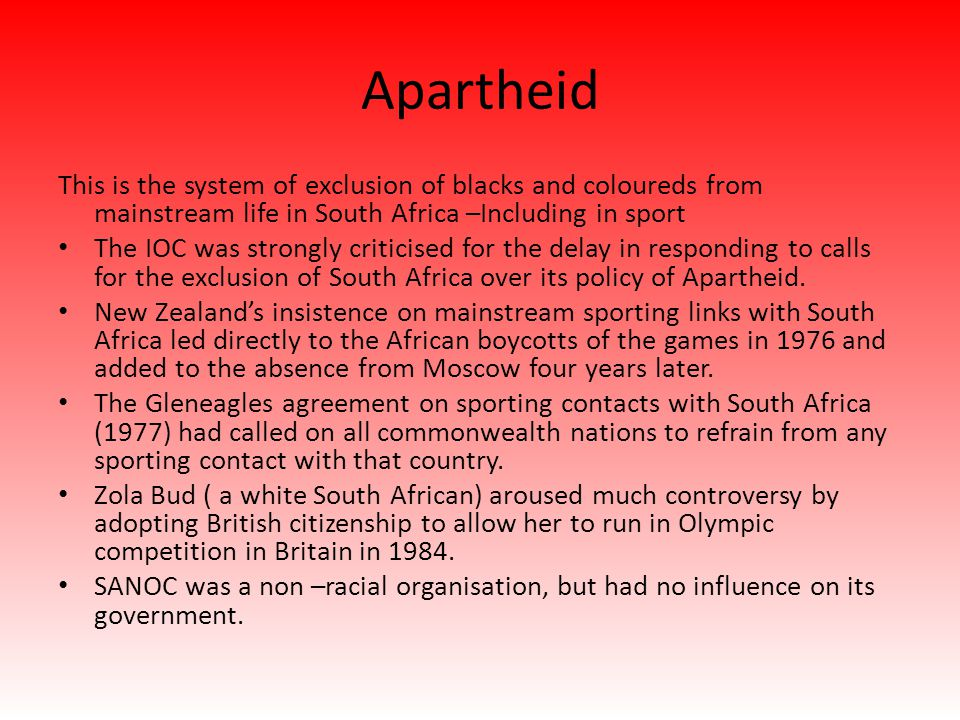 Apartheid This is the system of exclusion of blacks and coloureds from mainstream life in South Africa –Including in sport.