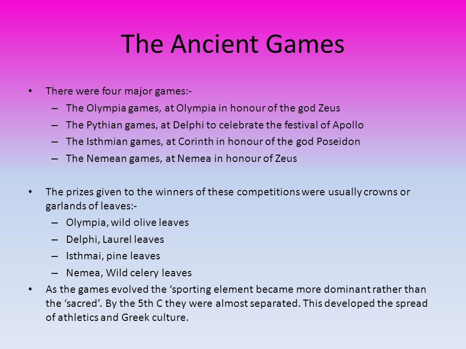 The Ancient Games There were four major games:-