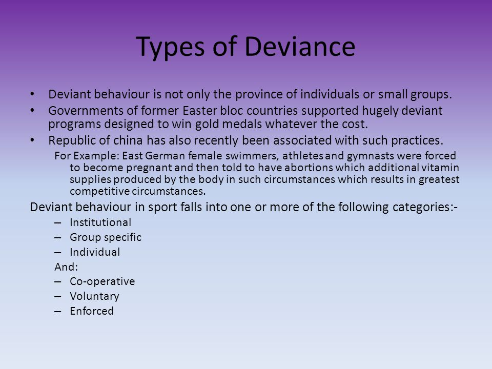 Types of Deviance Deviant behaviour is not only the province of individuals or small groups.