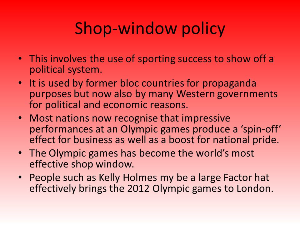 Shop-window policy This involves the use of sporting success to show off a political system.