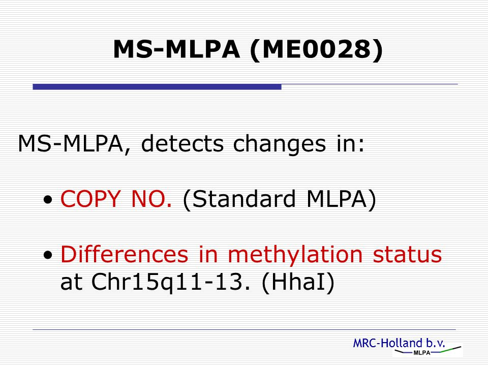 MS-MLPA (ME0028) MS-MLPA, detects changes in: COPY NO. (Standard MLPA)