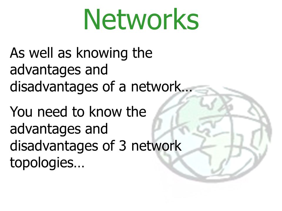 Networks As well as knowing the advantages and disadvantages of a network…