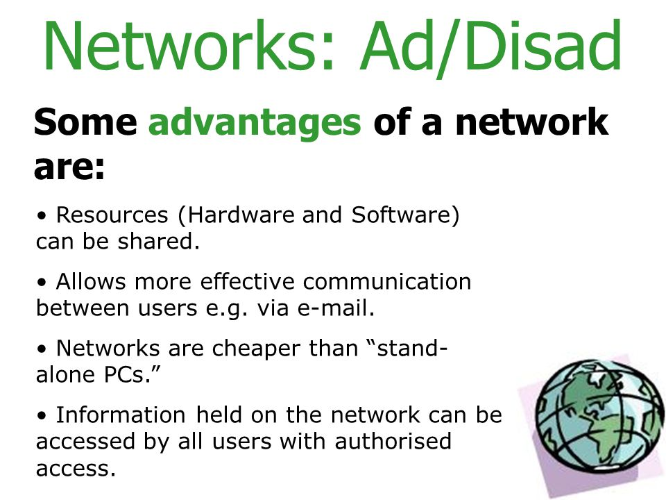 Networks: Ad/Disad Some advantages of a network are: