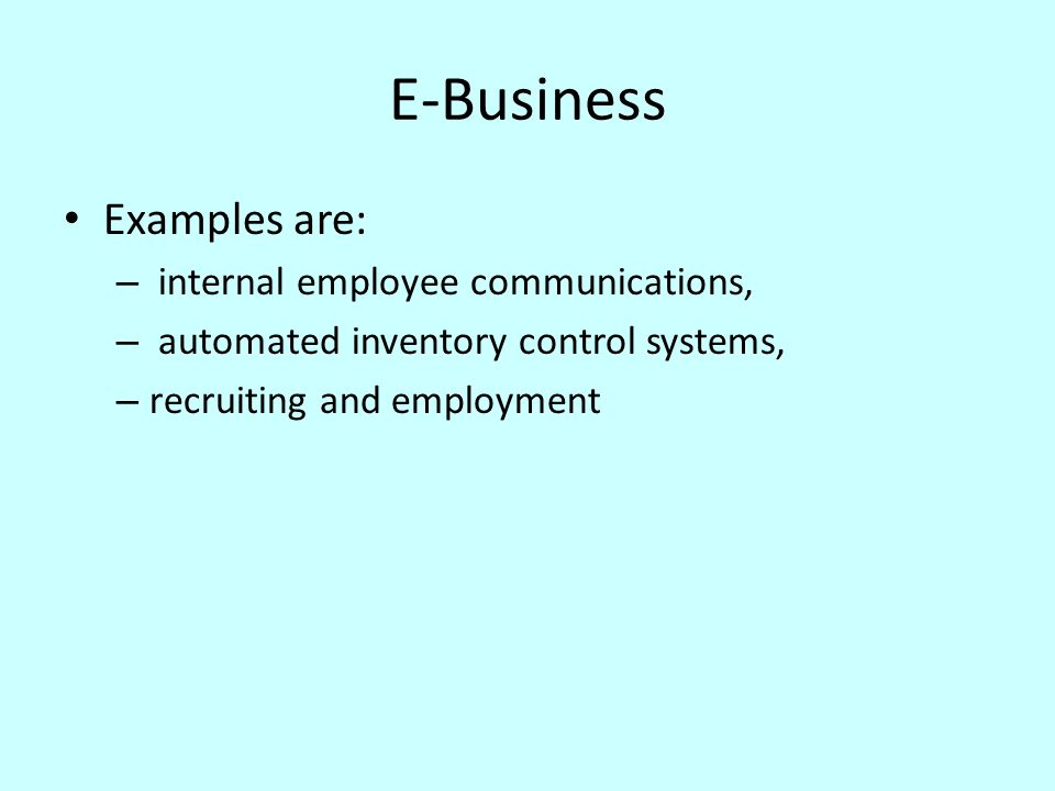 E-Business Examples are: internal employee communications,
