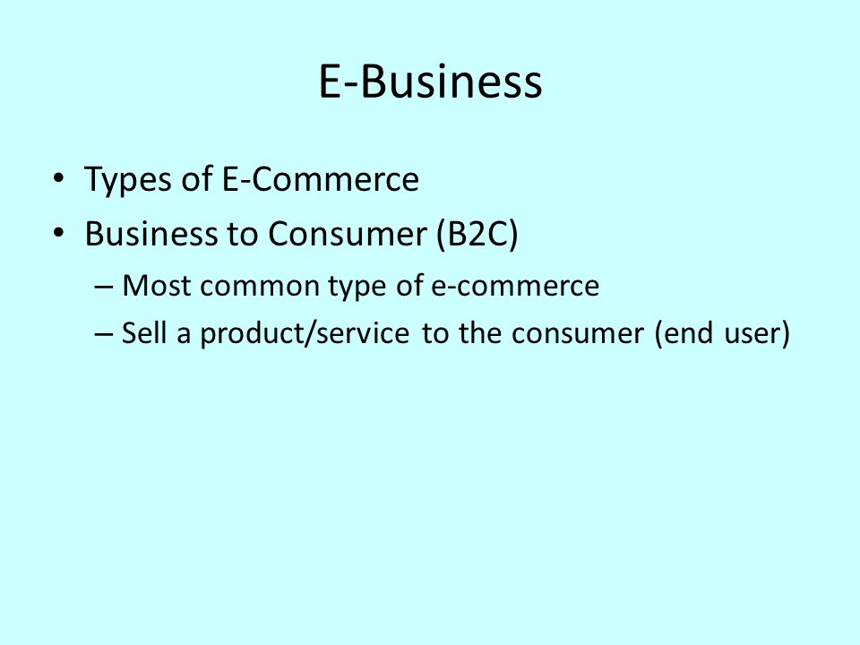 E-Business Types of E-Commerce Business to Consumer (B2C)