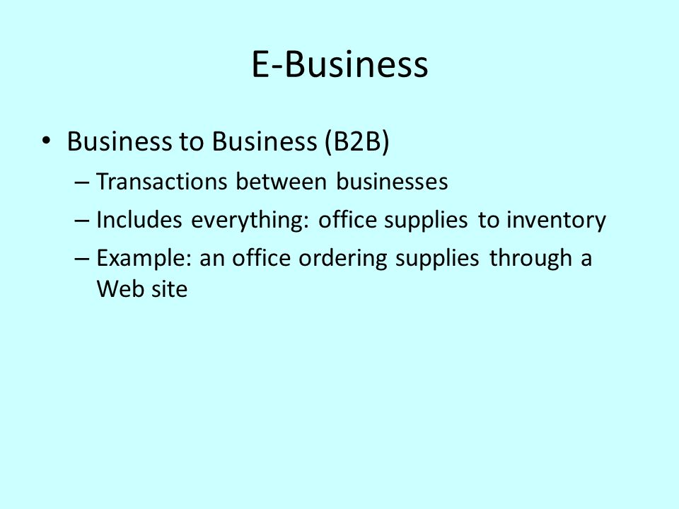 E-Business Business to Business (B2B) Transactions between businesses