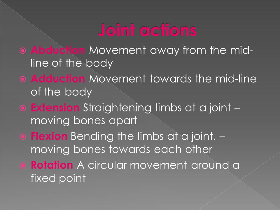 Joint actions Abduction Movement away from the mid-line of the body
