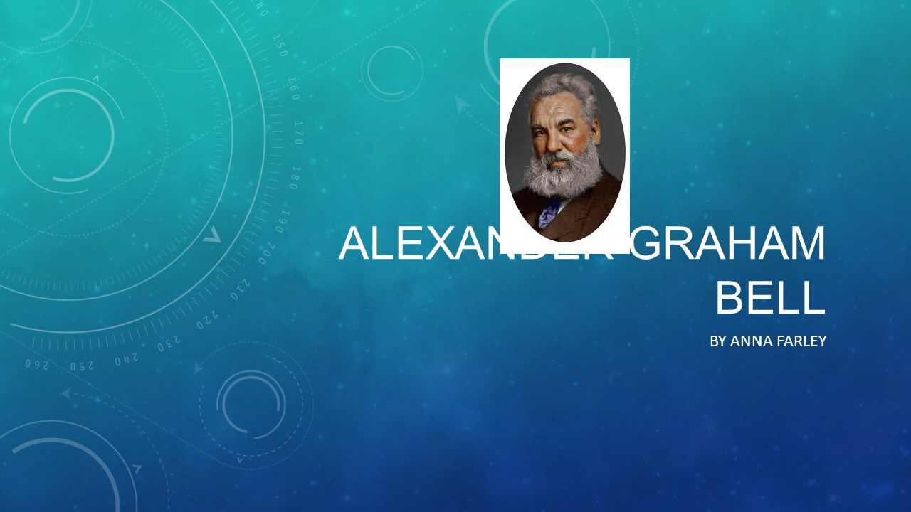 Alexander graham BELL BY ANNA FARLEY